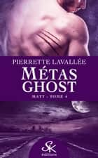 Matt - Métas Ghost, T4 ebook by Pierrette Lavallée