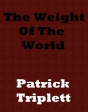 The Weight of the World ebook by Patrick Triplett