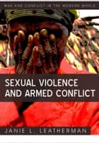 Sexual Violence and Armed Conflict ebook by Janie L.  Leatherman