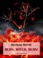Burn, Witch, Burn! ebook by Abraham Merritt