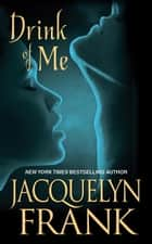 Drink of Me Ebook di Jacquelyn Frank