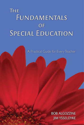 The Fundamentals of Special Education - A Practical Guide for Every Teacher ebook by Bob Algozzine,Jim Ysseldyke