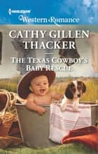 The Texas Cowboy's Baby Rescue ebook by Cathy Gillen Thacker