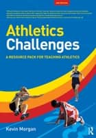 Athletics Challenges - A Resource Pack for Teaching Athletics ebook by Kevin Morgan