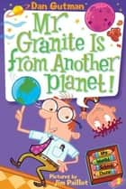 My Weird School Daze #3: Mr. Granite Is from Another Planet! ebook by Dan Gutman, Jim Paillot
