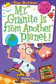 My Weird School Daze #3: Mr. Granite Is from Another Planet! ebook by Dan Gutman,Jim Paillot
