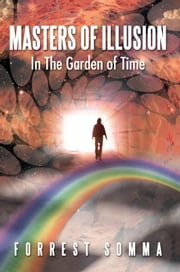 Masters of Illusion In The Garden of Time ebook by Forrest Somma