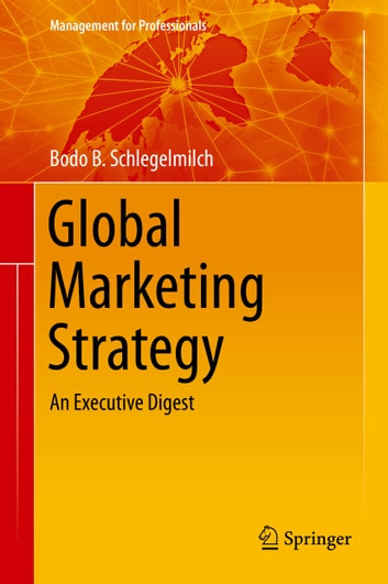 Global Marketing Strategy - An Executive Digest ebook by Bodo B. Schlegelmilch
