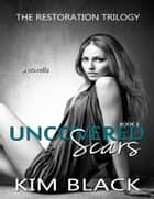 Uncovered Scars - The Restoration Trilogy, Book 1 ebook by Kim Black