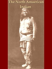 The North American Indian, Volume I - Being a Series of Volumes Picturing and Describing the Indians of the United States and Alaska ebook by Edward S. Curtis,Frederick Webb Hodge, Editor,Theodore Roosevelt, Foreword