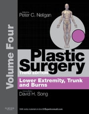 Plastic Surgery E-Book - Volume 4: Trunk and Lower Extremity (Expert Consult - Online) ebook by David H Song, MD, MBA, FACS,Peter C. Neligan, MB, FRCS(I), FRCSC, FACS
