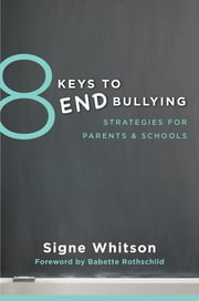 8 Keys to End Bullying: Strategies for Parents & Schools (8 Keys to Mental Health) ebook by Signe Whitson,Babette Rothschild