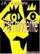 L' Art moderne ebook by J.-K. Huysmans