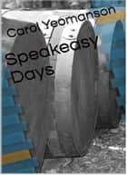 Speakeasy Days ebook by Carol Yeomanson