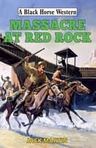 Massacre at Red Rock ebook by Jack Martin