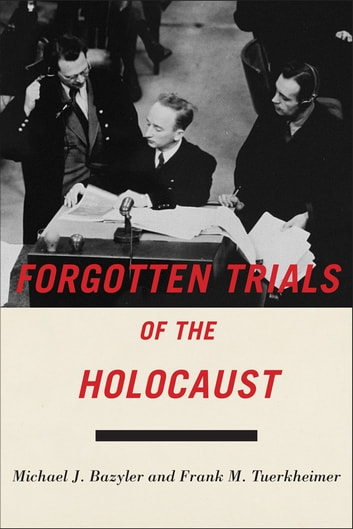 Forgotten Trials of the Holocaust ebook by Michael J. Bazyler,Frank M. Tuerkheimer