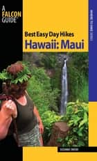Best Easy Day Hikes Hawaii: Maui ebook by Suzanne Swedo