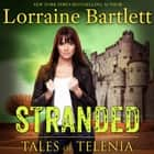 Tales of Telenia: Stranded audiobook by Lorraine Bartlett