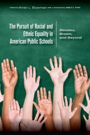The Pursuit of Racial and Ethnic Equality in American Public Schools: Mendez, Brown, and Beyond ebook by Kristi L. Bowman
