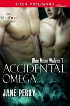 Accidental Omega ebook by Jane Perky