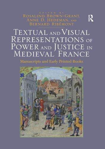 Textual and Visual Representations of Power and Justice in Medieval France - Manuscripts and Early Printed Books ebook by