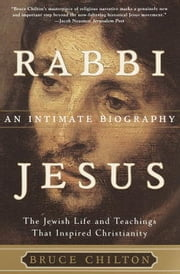 Rabbi Jesus - An Intimate Biography ebook by Bruce Chilton