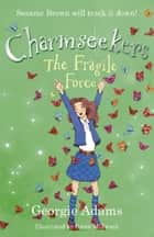 The Fragile Force - Charmseekers 5 ebook by Georgie Adams