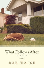 What Follows After - A Novel ebook by Dan Walsh