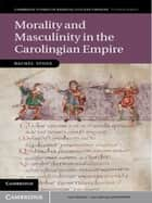 Morality and Masculinity in the Carolingian Empire ebook by Rachel Stone