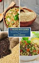 50 Recipes with Quinoa - From breakfast snacks to fine desserts and main dishes - measurements in grams ekitaplar by Mattis Lundqvist