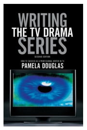 Writing the TV Drama Series2nd edition: How to Succeed as a Professional Writer in TV - How to Succeed as a Professional Writer in TV ebook by Pamela Douglas