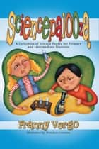 Sciencepalooza - A Collection of Science Poetry for Primary and Intermediate Students ebook by Franny Vergo