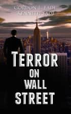 Terror on Wall Street - A Financial Metafiction Thriller ebook by Kenneth Eade, Gordon Eade