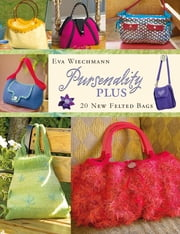 Pursenality Plus - 20 New Felted Bags ebook by Eva Wiechmann
