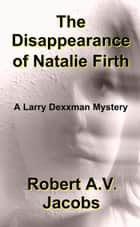 The Disappearance of Natalie Firth ebook by Robert A.V. Jacobs