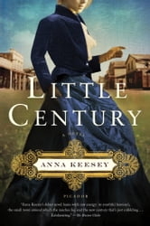 Little Century - A Novel ebook by Anna Keesey