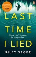 Last Time I Lied - The New York Times bestseller perfect for fans of A. J. Finn's The Woman in the Window ebook by Riley Sager