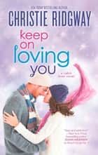 Keep On Loving You (Cabin Fever, Book 4) eBook by Christie Ridgway
