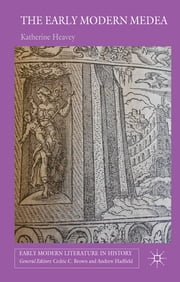 The Early Modern Medea - Medea in English Literature, 1558–1688 ebook by Katherine Heavey