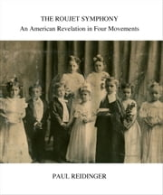 The Roujet Symphony: An American Revelation in Four Movements ebook by Paul Reidinger