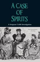 A Case of Spirits ebook by Peter Lovesey