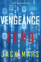 Vengeance Zero (An Agent Zero Spy Thriller—Book #10) ebook by Jack Mars