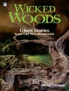 Wicked Woods ebook by Steve Vernon