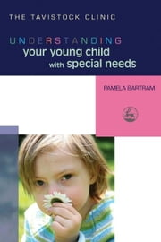 Understanding Your Young Child with Special Needs ebook by Bartram, Pamela
