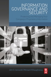 Information Governance and Security - Protecting and Managing Your Company's Proprietary Information ebook by John G. Iannarelli,Michael O'Shaughnessy