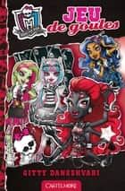 Jeu de goules - Monster High, T4 ebook by Paola Appelius, Gitty Daneshvari