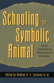 Schooling the Symbolic Animal - Social and Cultural Dimensions of Education ebook by Bradley A. U. Levinson,Kathryn M. Borman,Margaret Eisenhart,Michele Foster,Amy E. Fox,Keith Basso,Gregory Bateson,Howard S. Becker,Caroline Bledsoe,Yehudi Cohen,R. W. Connel et al,Emile Durkheim,Donna Eder,Margaret Eisenhart,Julianna Flinn,Signithia Fordham,Clifford Geertz,James B.Greenberg,Shirley Brice Heath,Jules Henry,Dorothy Holland,Bradley A. U. Levinson,Margaret Mead,Hugh Mehan,Jan Nespor,John Ogbu,Sherry Ortner,Deborah Reed-Danahay,Laura Rival,Margaret Sutton,Carlos Velez-Ibáñez,Raymond Williams, LaFollette Distinguished Professor in the Humanities emeritus