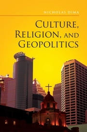 Culture, Religion, and Geopolitics ebook by Nicholas Dima