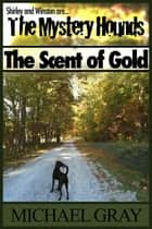 The Mystery Hounds: The Scent of Gold ebook by Michael Gray