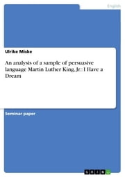An analysis of a sample of persuasive language Martin Luther King, Jr.: I Have a Dream ebook by Ulrike Miske